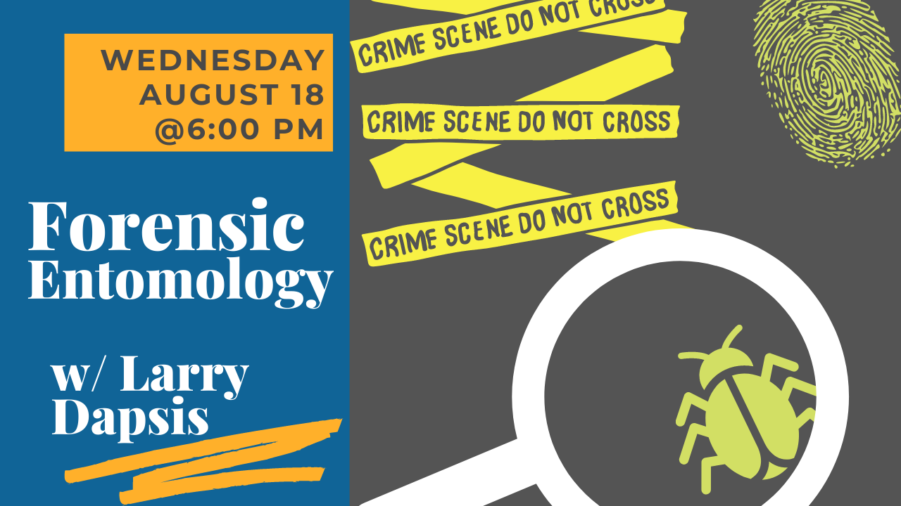 """Text that says """"Forensic Entomology with Larry Dapsis"""" and an image of crime scene tape, a fingerprint, and a magnifying glass over a bug."""